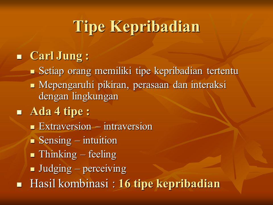 Tipe Kepribadian Carl Jung : Carl Jung : Setiap orang memiliki tipe kepribadian tertentu Setiap orang memiliki tipe kepribadian tertentu Mepengaruhi p