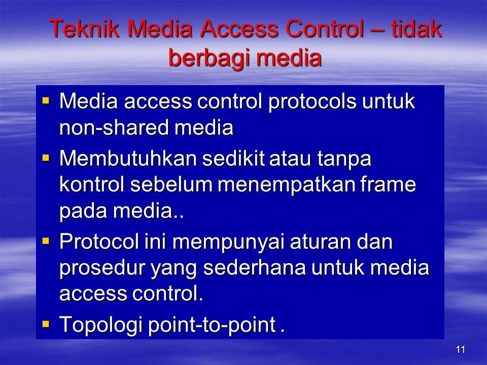  Media access control protocols untuk non-shared media  Membutuhkan sedikit atau tanpa kontrol sebelum menempatkan frame pada media..  Protocol ini