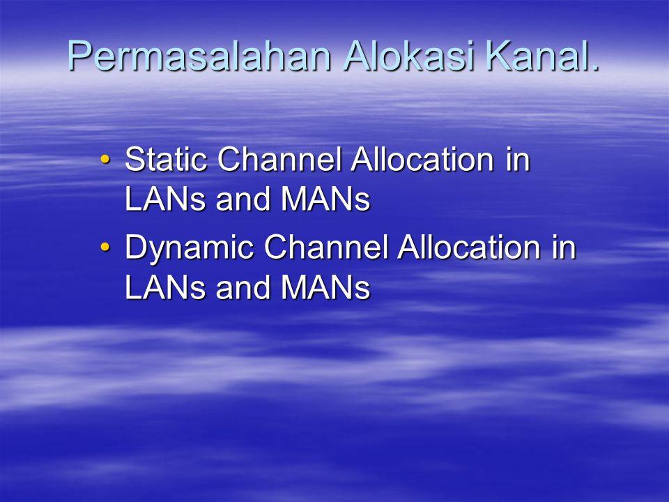 Permasalahan Alokasi Kanal. Static Channel Allocation in LANs and MANsStatic Channel Allocation in LANs and MANs Dynamic Channel Allocation in LANs an