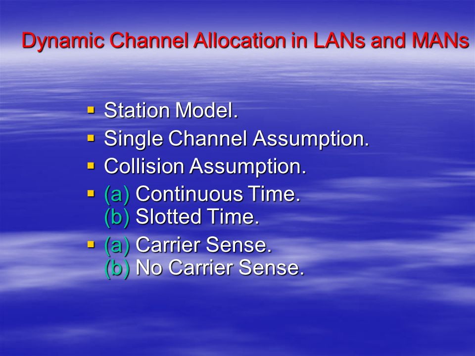 Dynamic Channel Allocation in LANs and MANs  Station Model.  Single Channel Assumption.  Collision Assumption.  (a) Continuous Time. (b) Slotted T