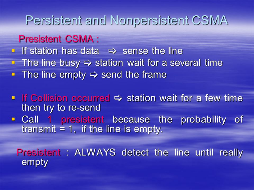 Presistent CSMA : Presistent CSMA :  If station has data  sense the line  The line busy  station wait for a several time  The line empty  send t