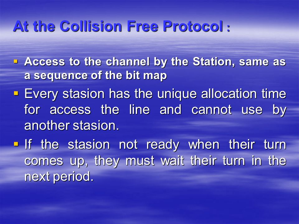 At the Collision Free Protocol :  Access to the channel by the Station, same as a sequence of the bit map  Every stasion has the unique allocation t