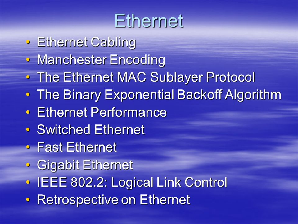 Ethernet Ethernet CablingEthernet Cabling Manchester EncodingManchester Encoding The Ethernet MAC Sublayer ProtocolThe Ethernet MAC Sublayer Protocol