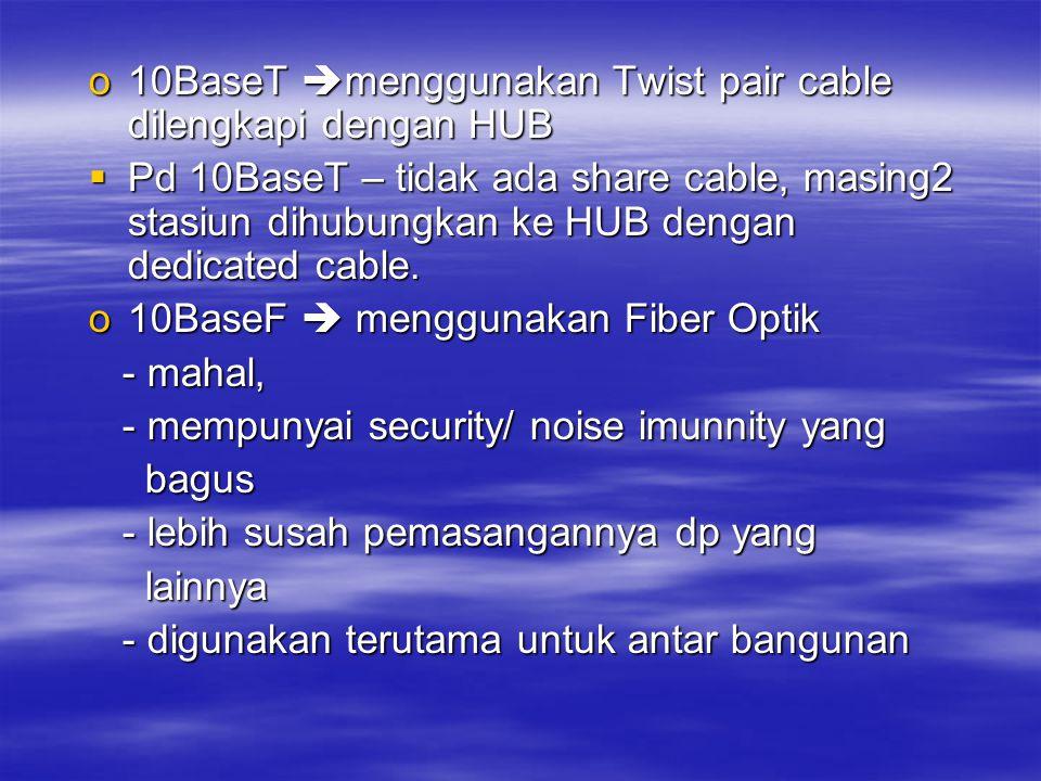 o10BaseT  menggunakan Twist pair cable dilengkapi dengan HUB  Pd 10BaseT – tidak ada share cable, masing2 stasiun dihubungkan ke HUB dengan dedicate