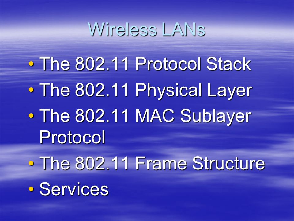 Wireless LANs The 802.11 Protocol StackThe 802.11 Protocol Stack The 802.11 Physical LayerThe 802.11 Physical Layer The 802.11 MAC Sublayer ProtocolTh