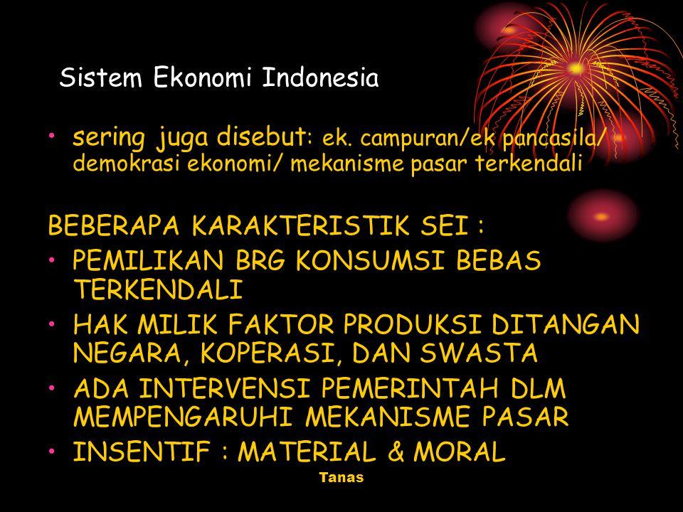 Tanas Sistem Ekonomi Indonesia sering juga disebut : ek. campuran/ek pancasila/ demokrasi ekonomi/ mekanisme pasar terkendali BEBERAPA KARAKTERISTIK S