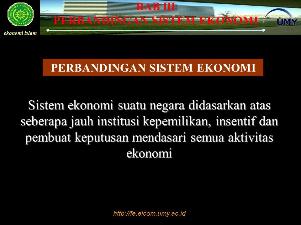 http://fe.elcom.umy.ac.id ekonomi islam BAB III PERBANDINGAN SISTEM EKONOMI Sistem ekonomi suatu negara didasarkan atas seberapa jauh institusi kepemi