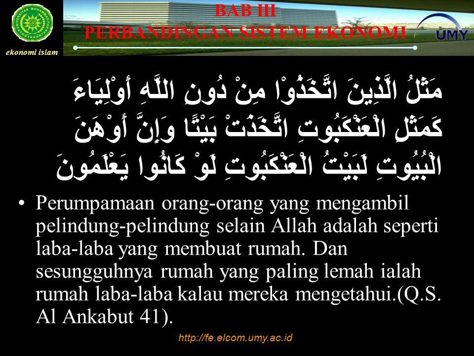 http://fe.elcom.umy.ac.id ekonomi islam BAB III PERBANDINGAN SISTEM EKONOMI مَثَلُ الَّذِينَ اتَّخَذُوْا مِنْ دُونِ اللَّهِ أَوْلِيَاءَ كَمَثَلِ الْعَ