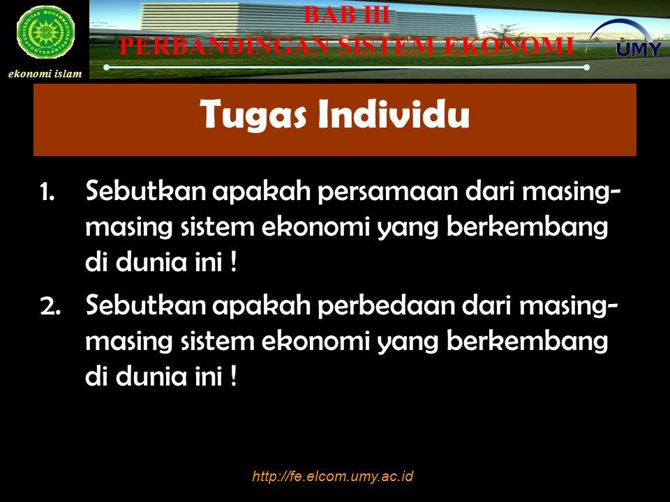 http://fe.elcom.umy.ac.id ekonomi islam BAB III PERBANDINGAN SISTEM EKONOMI Tugas Individu 1.Sebutkan apakah persamaan dari masing- masing sistem ekon