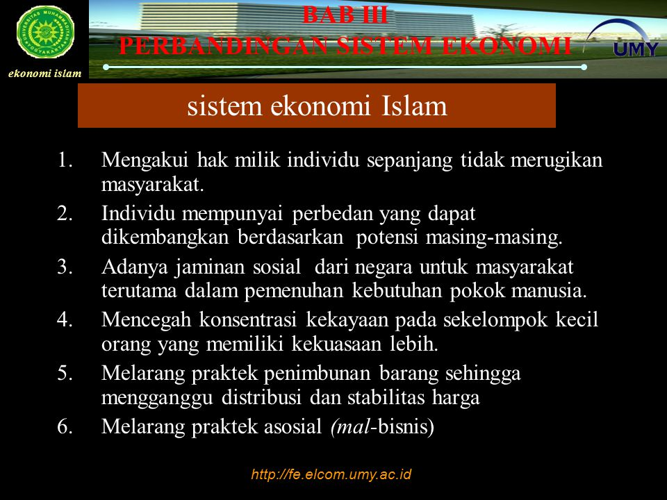 http://fe.elcom.umy.ac.id ekonomi islam BAB III PERBANDINGAN SISTEM EKONOMI sistem ekonomi Islam 1.Mengakui hak milik individu sepanjang tidak merugik