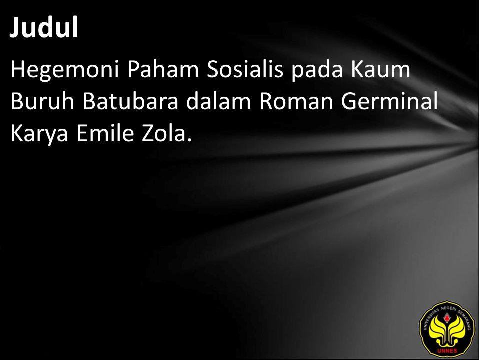 Judul Hegemoni Paham Sosialis pada Kaum Buruh Batubara dalam Roman Germinal Karya Emile Zola.