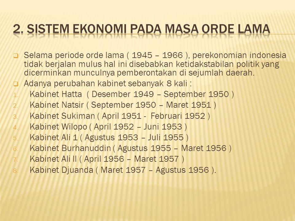  Selama periode orde lama ( 1945 – 1966 ), perekonomian indonesia tidak berjalan mulus hal ini disebabkan ketidakstabilan politik yang dicerminkan munculnya pemberontakan di sejumlah daerah.