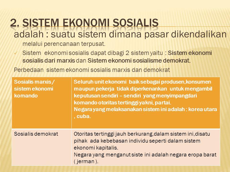 adalah : suatu sistem dimana pasar dikendalikan melalui perencanaan terpusat.