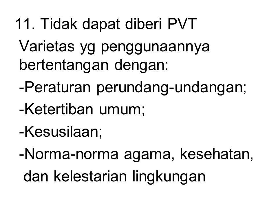 11. Tidak dapat diberi PVT Varietas yg penggunaannya bertentangan dengan: -Peraturan perundang-undangan; -Ketertiban umum; -Kesusilaan; -Norma-norma a