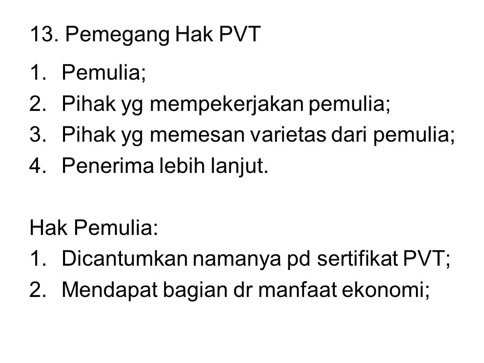 13. Pemegang Hak PVT 1.Pemulia; 2.Pihak yg mempekerjakan pemulia; 3.Pihak yg memesan varietas dari pemulia; 4.Penerima lebih lanjut. Hak Pemulia: 1.Di