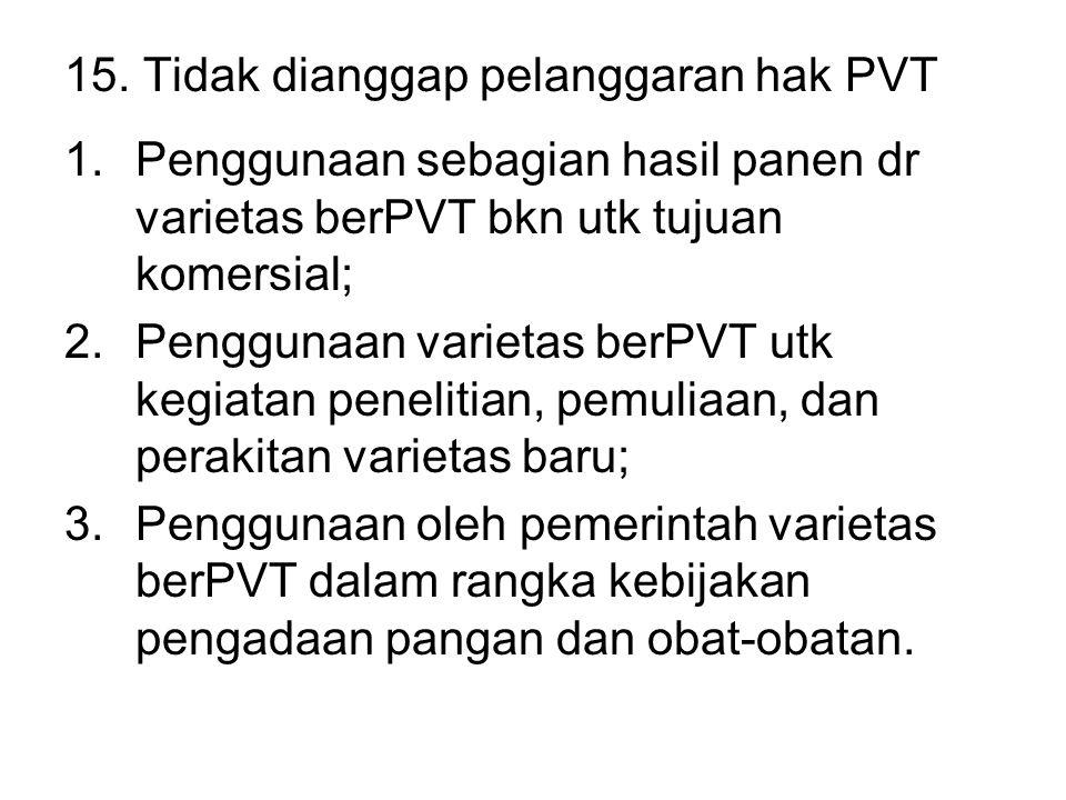15. Tidak dianggap pelanggaran hak PVT 1.Penggunaan sebagian hasil panen dr varietas berPVT bkn utk tujuan komersial; 2.Penggunaan varietas berPVT utk