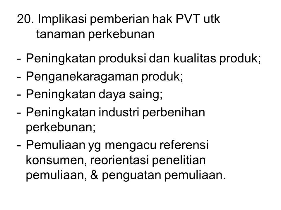 20. Implikasi pemberian hak PVT utk tanaman perkebunan -Peningkatan produksi dan kualitas produk; -Penganekaragaman produk; -Peningkatan daya saing; -