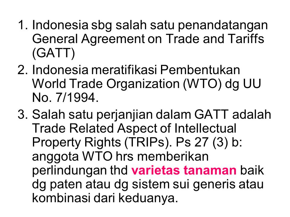 1.Indonesia sbg salah satu penandatangan General Agreement on Trade and Tariffs (GATT) 2.Indonesia meratifikasi Pembentukan World Trade Organization (WTO) dg UU No.