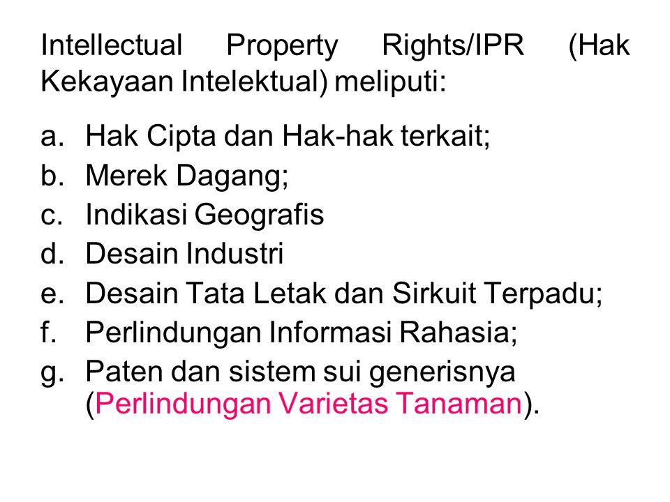 Intellectual Property Rights/IPR (Hak Kekayaan Intelektual) meliputi: a.Hak Cipta dan Hak-hak terkait; b.Merek Dagang; c.Indikasi Geografis d.Desain I