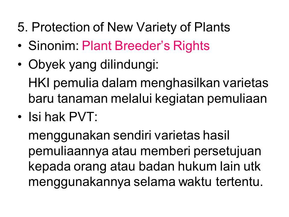 5. Protection of New Variety of Plants Sinonim: Plant Breeder's Rights Obyek yang dilindungi: HKI pemulia dalam menghasilkan varietas baru tanaman mel