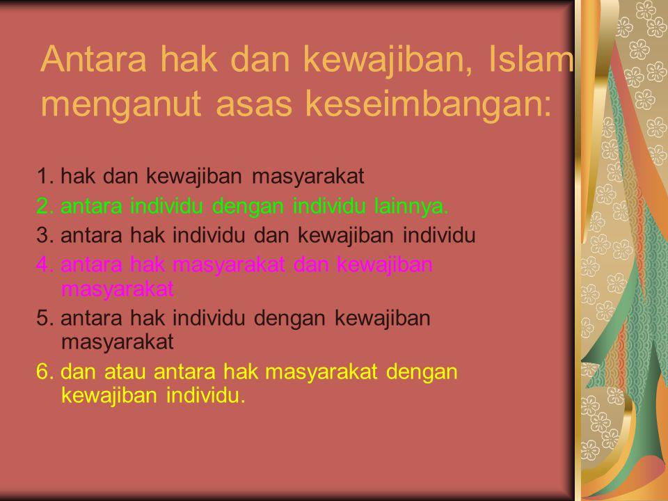 Antara hak dan kewajiban, Islam menganut asas keseimbangan: 1. hak dan kewajiban masyarakat 2. antara individu dengan individu lainnya. 3. antara hak