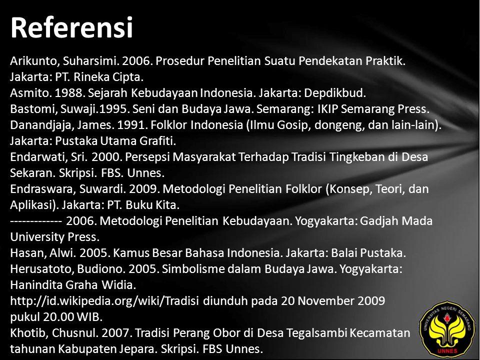 Referensi Arikunto, Suharsimi. 2006. Prosedur Penelitian Suatu Pendekatan Praktik. Jakarta: PT. Rineka Cipta. Asmito. 1988. Sejarah Kebudayaan Indones