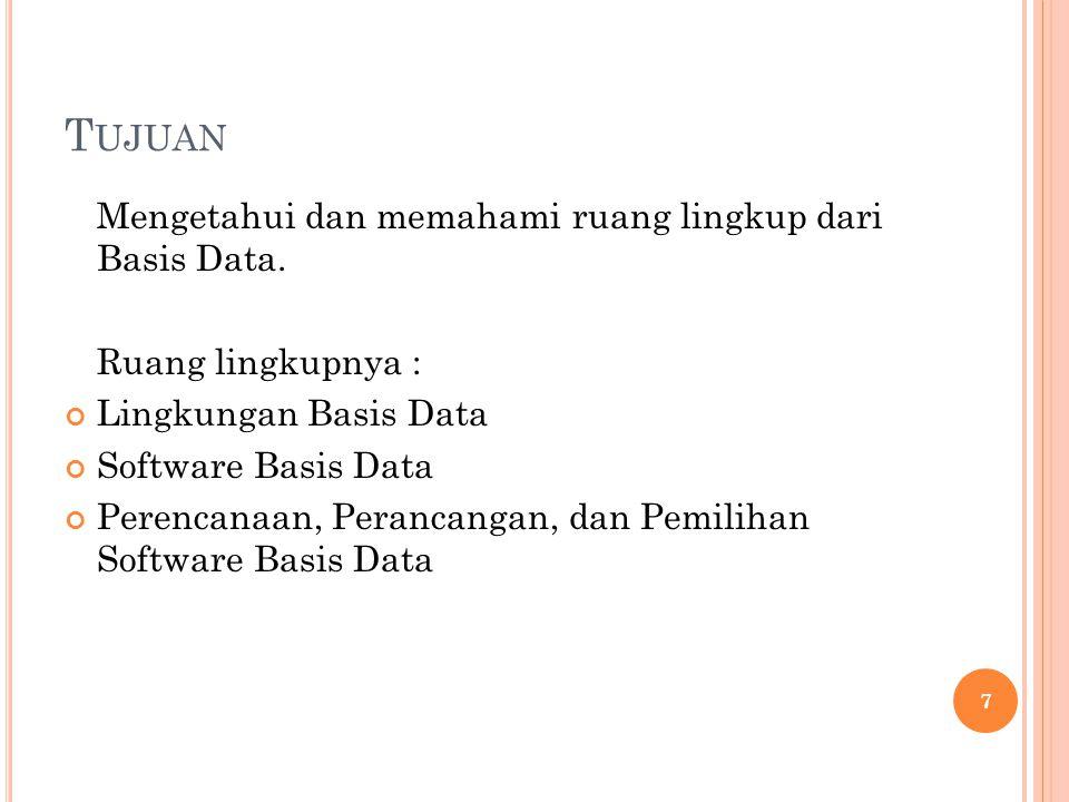 T UJUAN Mengetahui dan memahami ruang lingkup dari Basis Data.