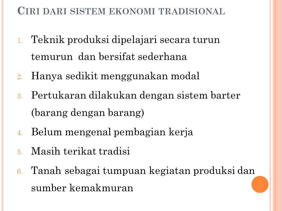 E KONOMI T RADISIONAL Sistem ekonomi ini merupakan sistem ekonomi yang dijalankan secara bersama untuk kepentingan bersama (demokratis), sesuai dengan tata cara yang biasa ditempuh oleh nenek moyang sebelumnya.