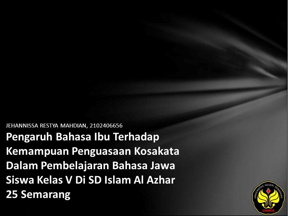 Identitas Mahasiswa - NAMA : JEHANNISSA RESTYA MAHDIAN - NIM : 2102406656 - PRODI : Pendidikan Bahasa, Sastra Indonesia, dan Daerah (Pendidikan Bahasa dan Sastra Jawa) - JURUSAN : Bahasa & Sastra Indonesia - FAKULTAS : Bahasa dan Seni - EMAIL : jehannissarestyamahdian pada domain yahoo.com - PEMBIMBING 1 : Drs.