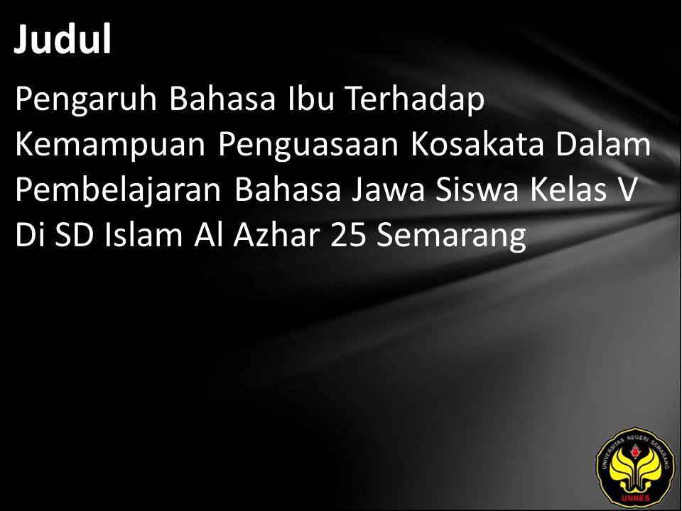 Judul Pengaruh Bahasa Ibu Terhadap Kemampuan Penguasaan Kosakata Dalam Pembelajaran Bahasa Jawa Siswa Kelas V Di SD Islam Al Azhar 25 Semarang