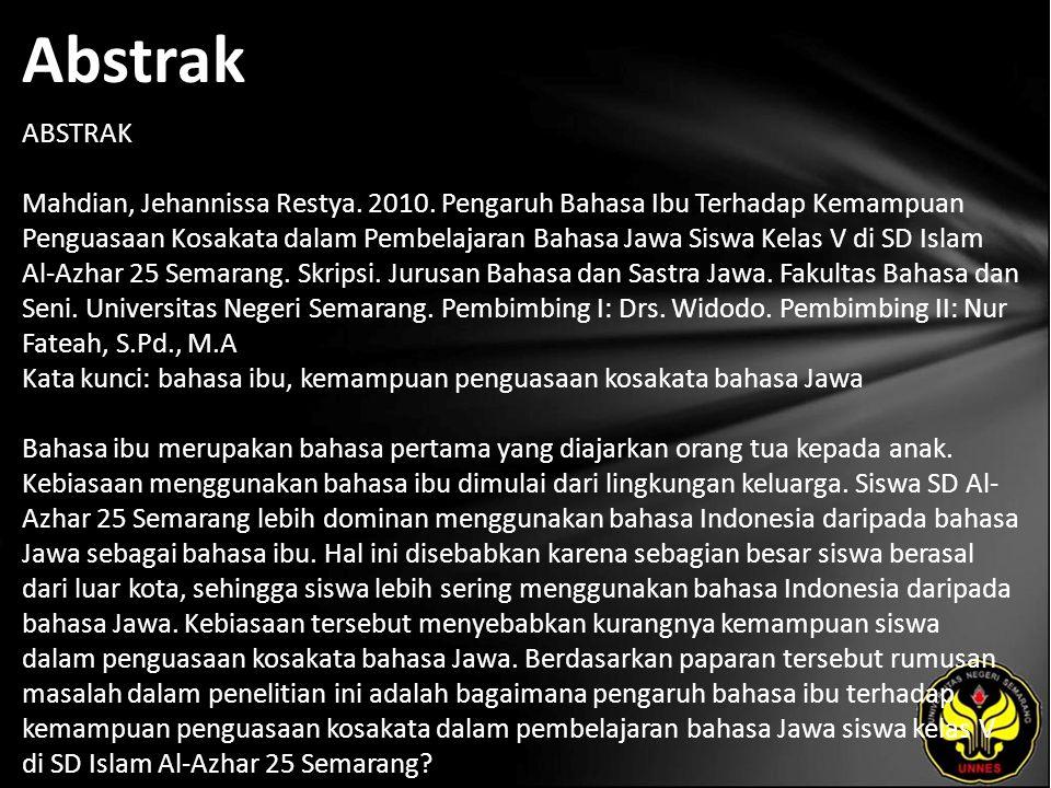 Abstrak ABSTRAK Mahdian, Jehannissa Restya. 2010. Pengaruh Bahasa Ibu Terhadap Kemampuan Penguasaan Kosakata dalam Pembelajaran Bahasa Jawa Siswa Kela