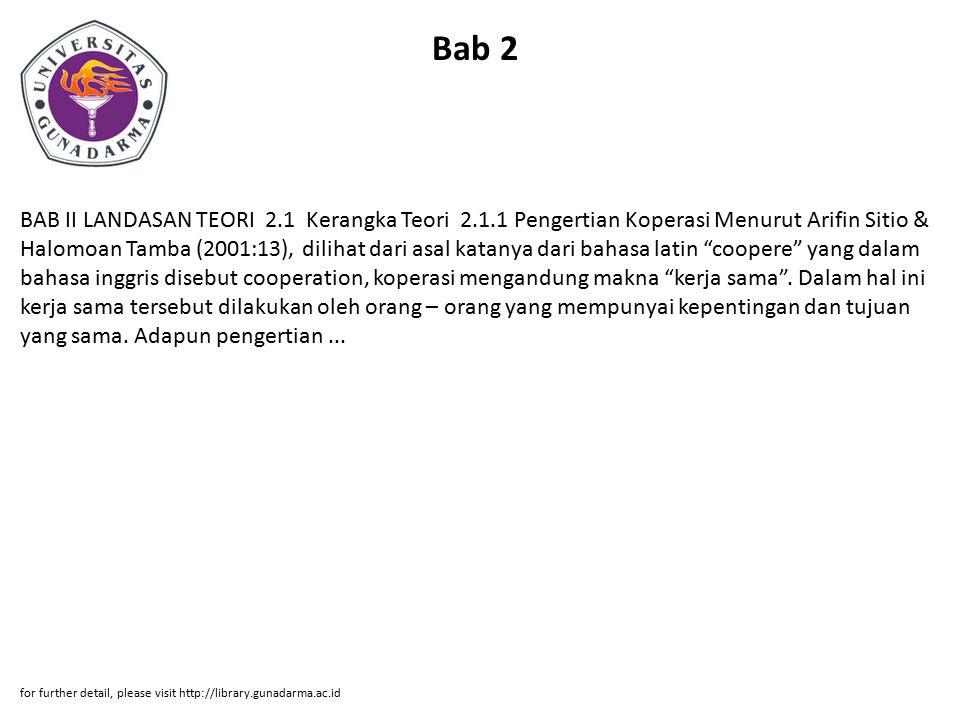 Bab 2 BAB II LANDASAN TEORI 2.1 Kerangka Teori 2.1.1 Pengertian Koperasi Menurut Arifin Sitio & Halomoan Tamba (2001:13), dilihat dari asal katanya da