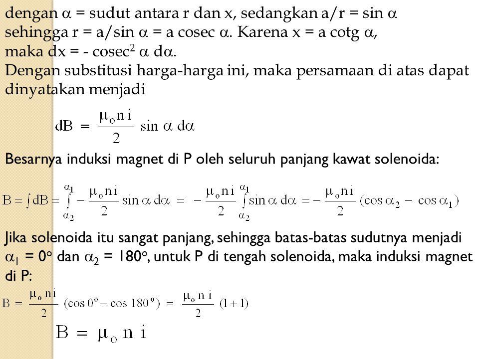 dengan  = sudut antara r dan x, sedangkan a/r = sin  sehingga r = a/sin  = a cosec . Karena x = a cotg , maka dx = - cosec 2  d . Dengan substi