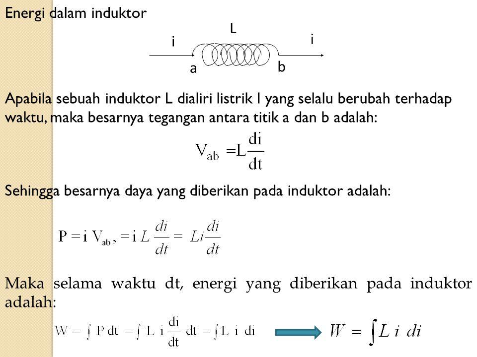 Sehingga besarnya daya yang diberikan pada induktor adalah: Maka selama waktu dt, energi yang diberikan pada induktor adalah: Energi dalam induktor L