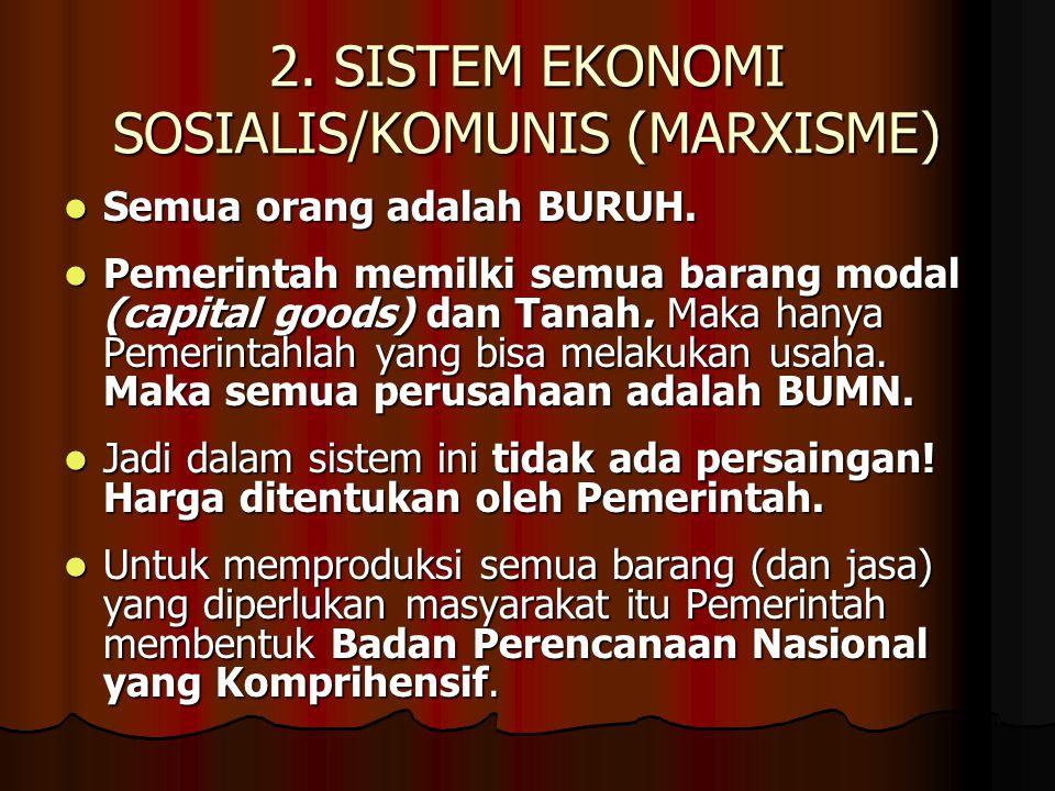 2. SISTEM EKONOMI SOSIALIS/KOMUNIS (MARXISME) Semua orang adalah BURUH. Semua orang adalah BURUH. Pemerintah memilki semua barang modal (capital goods