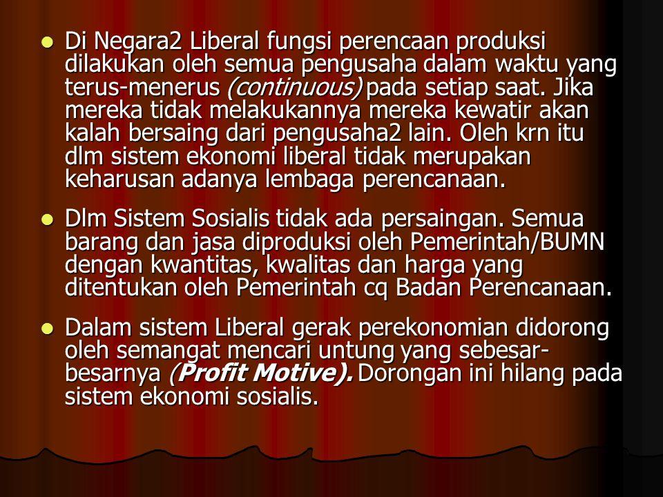Di Negara2 Liberal fungsi perencaan produksi dilakukan oleh semua pengusaha dalam waktu yang terus-menerus (continuous) pada setiap saat. Jika mereka