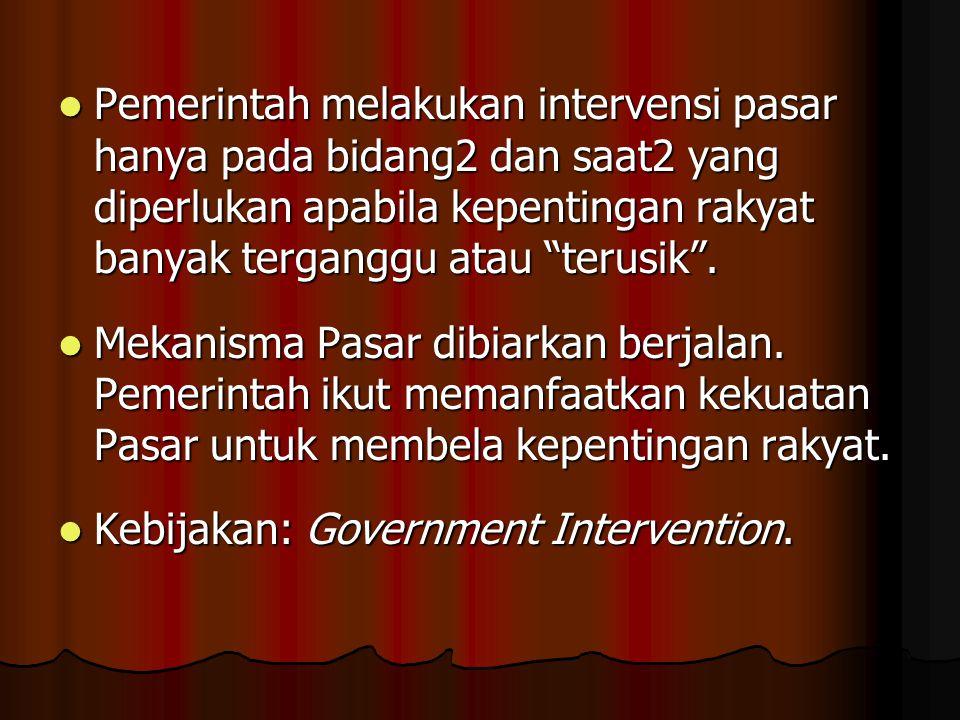 """Pemerintah melakukan intervensi pasar hanya pada bidang2 dan saat2 yang diperlukan apabila kepentingan rakyat banyak terganggu atau """"terusik"""". Pemerin"""