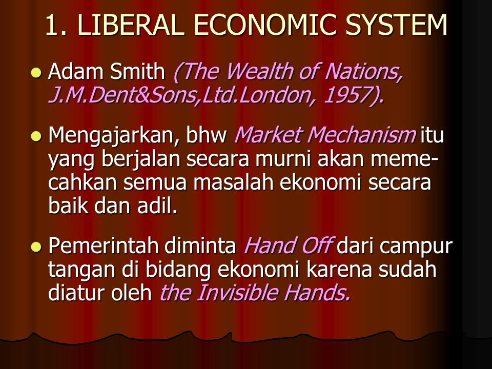 1.LIBERAL ECONOMIC SYSTEM Adam Smith (The Wealth of Nations, J.M.Dent&Sons,Ltd.London, 1957).