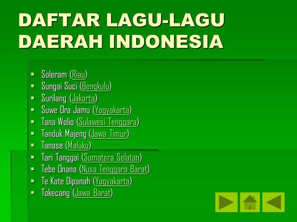 DAFTAR LAGU-LAGU DAERAH INDONESIA  Soleram (Riau) Riau  Sungai Suci (Bengkulu) Bengkulu  Surilang (Jakarta) Jakarta  Suwe Ora Jamu (Yogyakarta) Yo