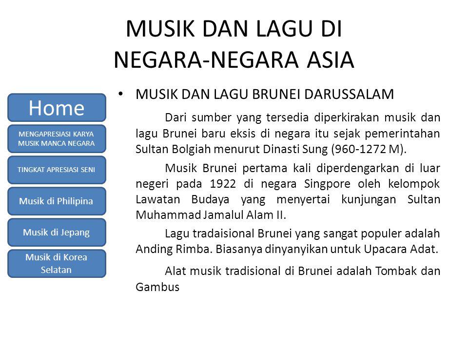 MUSIK DAN LAGU DI NEGARA-NEGARA ASIA MUSIK DAN LAGU BRUNEI DARUSSALAM Dari sumber yang tersedia diperkirakan musik dan lagu Brunei baru eksis di negara itu sejak pemerintahan Sultan Bolgiah menurut Dinasti Sung (960-1272 M).