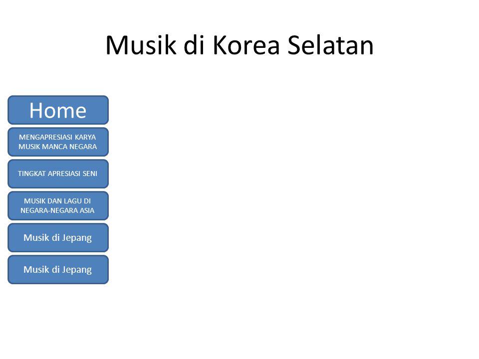 Musik di Korea Selatan MENGAPRESIASI KARYA MUSIK MANCA NEGARA TINGKAT APRESIASI SENI MUSIK DAN LAGU DI NEGARA-NEGARA ASIA Musik di Jepang Home