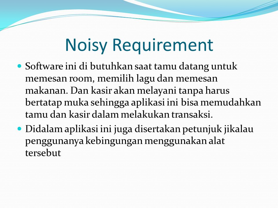Noisy Requirement Software ini di butuhkan saat tamu datang untuk memesan room, memilih lagu dan memesan makanan. Dan kasir akan melayani tanpa harus