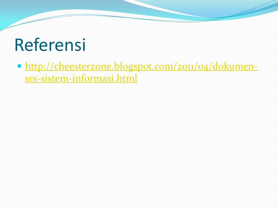 Referensi http://cheesterzone.blogspot.com/2011/04/dokumen- srs-sistem-informasi.html http://cheesterzone.blogspot.com/2011/04/dokumen- srs-sistem-inf