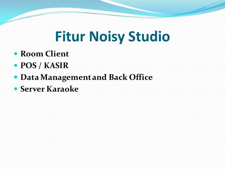 Noisy Requirement Software ini di butuhkan saat tamu datang untuk memesan room, memilih lagu dan memesan makanan.