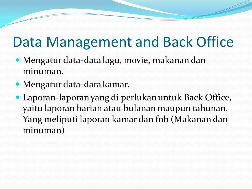 Data Management and Back Office Mengatur data-data lagu, movie, makanan dan minuman. Mengatur data-data kamar. Laporan-laporan yang di perlukan untuk