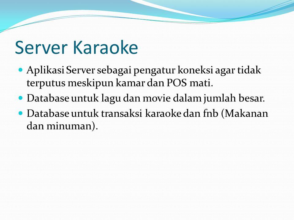 Server Karaoke Aplikasi Server sebagai pengatur koneksi agar tidak terputus meskipun kamar dan POS mati. Database untuk lagu dan movie dalam jumlah be