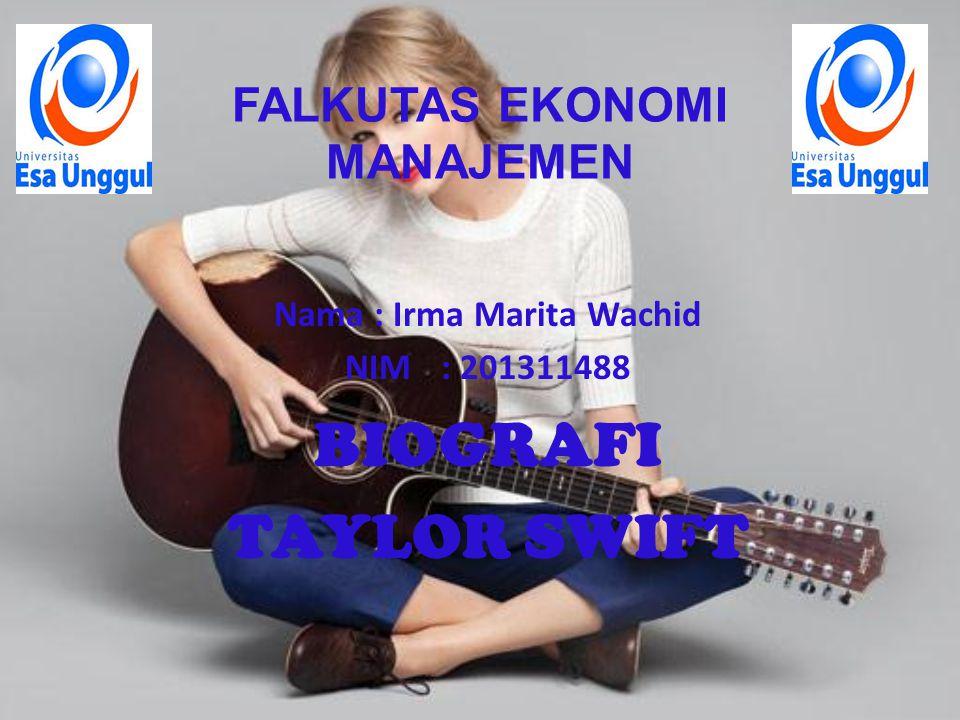 FALKUTAS EKONOMI MANAJEMEN Nama : Irma Marita Wachid NIM: 201311488 BIOGRAFI TAYLOR SWIFT