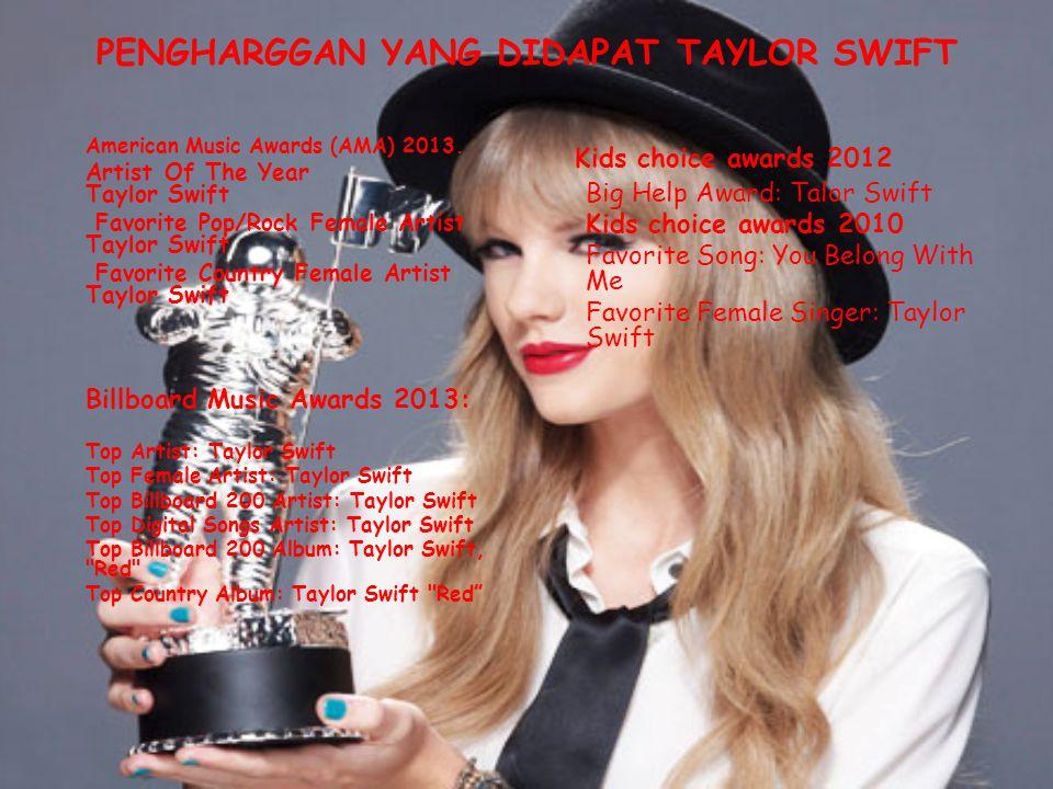 PENGHARGGAN YANG DIDAPAT TAYLOR SWIFT American Music Awards (AMA) 2013. Artist Of The Year Taylor Swift Favorite Pop/Rock Female Artist Taylor Swift F