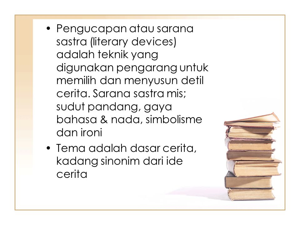 Pengucapan atau sarana sastra (literary devices) adalah teknik yang digunakan pengarang untuk memilih dan menyusun detil cerita.