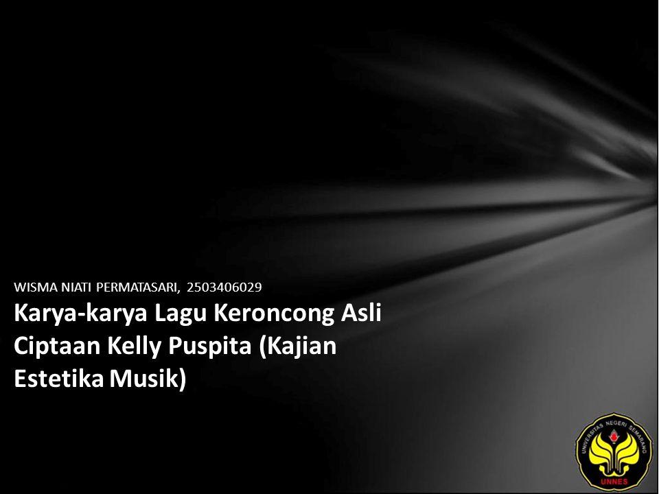 WISMA NIATI PERMATASARI, 2503406029 Karya-karya Lagu Keroncong Asli Ciptaan Kelly Puspita (Kajian Estetika Musik)